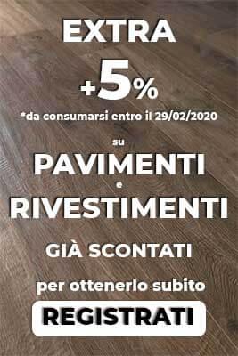 Extra 5% di sconto su pavimenti e rivestimenti